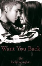 Want you back (Justin Bieber FF) by believeinjb12