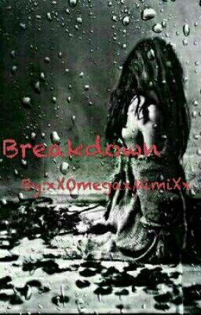 Breakdown //  by xXOmegaxMimiXx