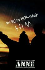 Discovering him by Anne--Marie