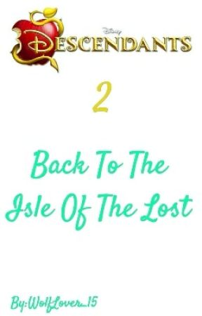 Descendants 2: Back To The Isle Of The Lost by WolfLover_15