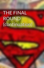 THE FINAL ROUND (continuation) by Sammylives