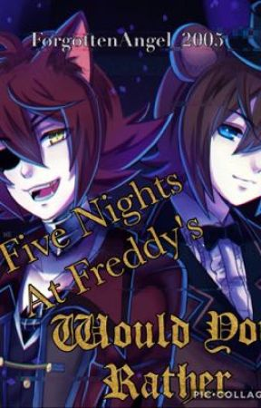 Five Night At Freddy's Would You Rather😉 by ForgottenAngel_2005