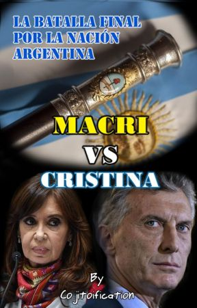 Macri Vs Cristina: La batalla final por la nación Argentina by Cojitoification