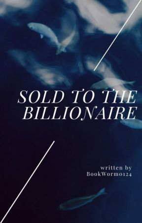 Sold To The Billionaire by bookworm0124