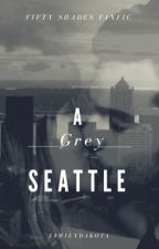 A grey Seattle //a  fifty shades of grey fanfic by jamiexdakota