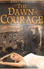 The Dawn of Courage (Princesses Uncovered #2) PREVIEW by Anne_Zedwick