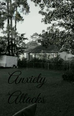 Anxiety Attacks (ON HOLD) by ToxicOutcast