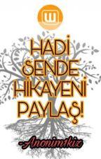 HADİ SENDE HİKAYENİ PAYLAŞ! by anonim1kiz