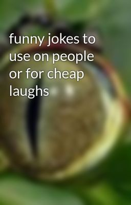 funny jokes to use on people or for cheap laughs