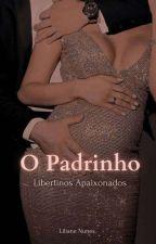 """O Padrinho(+18) (livro 1 série """"Libertinos Apaixonados"""") Concluído  by lilizimha"""