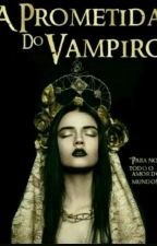 prometida a um vampiro  by kailanesousa0
