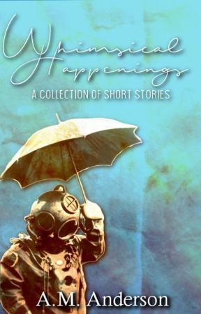 Whimsical Happenings: A Collection of Short Stories by InkHeartCM