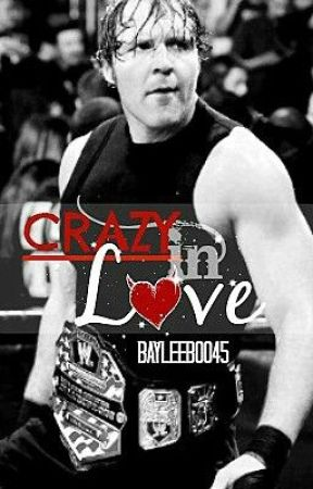 Crazy in Love (WWE Dean Ambrose Love Story) by BayleeBoo45
