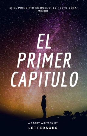 El primer capitulo by LettersObs