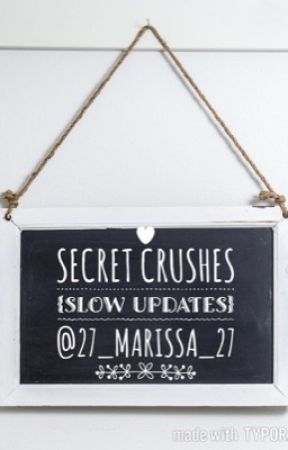 Secret Crushes {SLOW UPDATES} by 27_Marissa_27