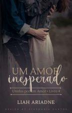 Um amor inesperado [Livro 4] [EM BREVE] by LiahAriadne