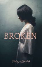Broken ✔ by kammie_writes