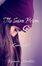 The Same Person. [Camren g!p] by edwards_thirlwall03