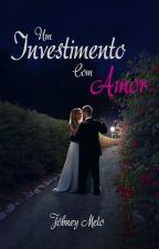 Um investimento com amor (completo) by JobneyMelo