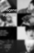 imágenes suicidas. by jahdgtevabsmc