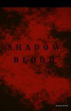 Shadow Blood by SweetAngel18