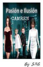 Pasión e Ilusión ¡CAMREN! by DinahJCS
