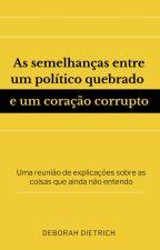 As semelhanças entre um político quebrado e um coração corrupto  by dietrichdf