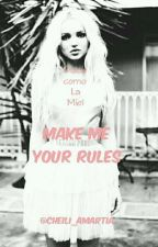 Make Me Your Rules (Saga 'Rules'#1) by cheili_amartia