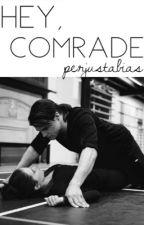 Hey, Comrade by perjustabias