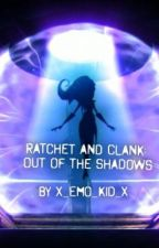 Ratchet and Clank: Out of the shadows (Book 1) (#Wattys2014) by X_Otaku_Kid_X