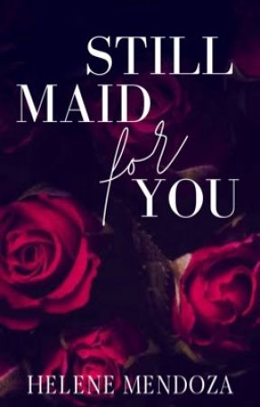 Still maid for you (Complete) by helene_mendoza