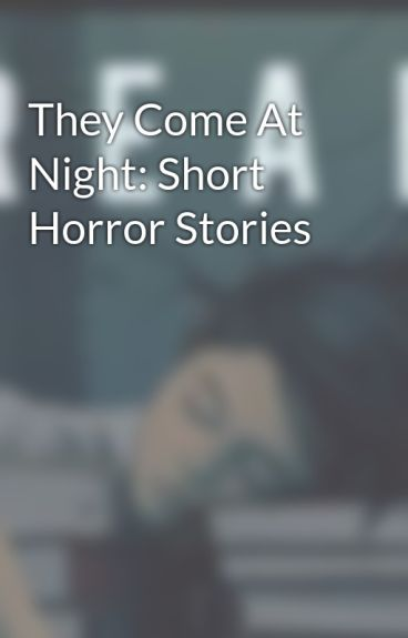 They Come At Night: Short Horror Stories by MysteryHoot