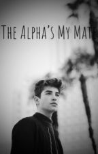 The Alpha's My Mate by Katiethebear05