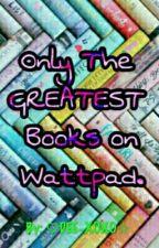 Only the GREATEST Books  on Wattpad! by HeidiAKWilliams