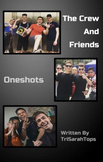The Crew And Friends One Shots! - TriSarahTops - Wattpad