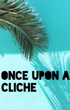 Once Upon A Cliche by that1fangirlchick