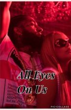 All Eyes On Us by writer_ImaniShanell