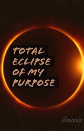 Total Eclipse of My Purpose by Titansarecool