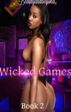 Wicked games [book 2] by beautyandbeyond