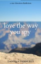 Love The Way You Spy // One Direction (ON HOLD) by SaidIWasGeorgiaRose
