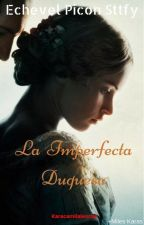 "LA IMPERFECTA DUQUESA ""Juegos de Duques"" 3° Libro by CamilaEchevel"