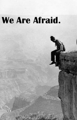 We Are Afraid