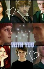 WITH YOU♡ HP (Dramione, Ronsy y Haphne) by UnaGryffVal23