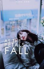 as the petals fall ❁ by introvertaed