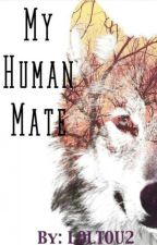 My Human Mate by LOLTOU2
