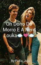 Oh Dono Do Morro E A Nerd Louka☁❤☁ by PoXa_Juju