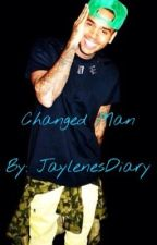 Changed Man by JaylenesDiary