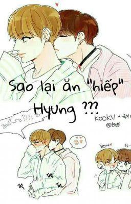 Đọc truyện 《KookV》{Threeshot} Sao lại ăn hiếp hyung???