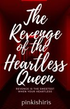 The Revenge Of The Heartless Queen #Wattys2018 by AdmirablyGorgeous