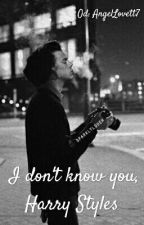 I don't know you, Harry Styles by AngelLovett7